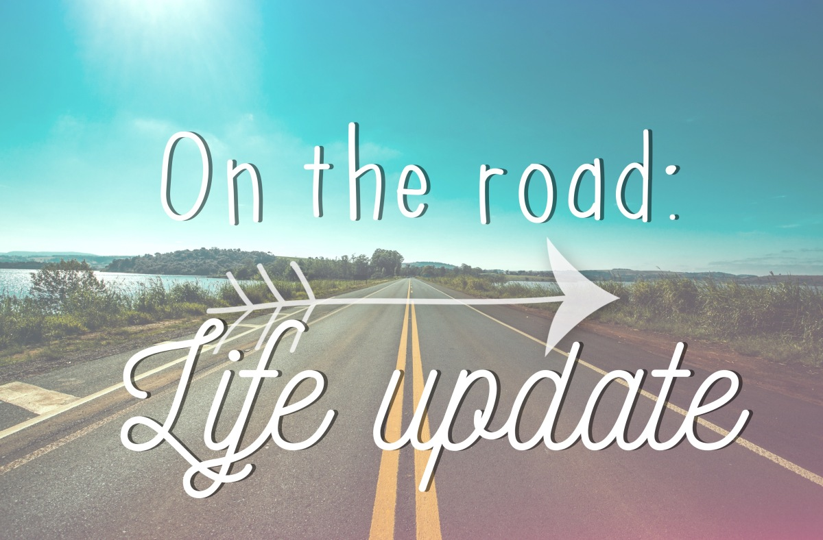 On the Road: Life Update